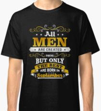 All Men Are Created Equal But Only The Best Are Born In September Shirt Classic T-Shirt