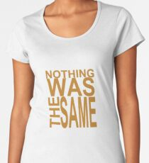 Nothing Was The Same II Women's Premium T-Shirt