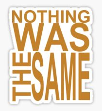 Nothing Was The Same II Sticker