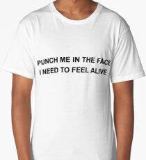 Punch Me In The Face I Need To Feel Alive  Long T-Shirt