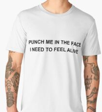 Punch Me In The Face I Need To Feel Alive  Men's Premium T-Shirt