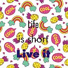 Life is short live it by Ian McKenzie