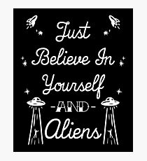 Just Believe In Yourself and Aliens Photographic Print