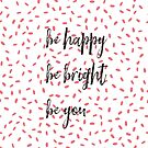 Be happy Be bright Be you by Ian McKenzie