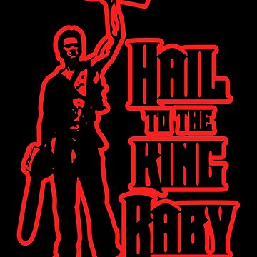 Evil Dead - Hail To The King Baby by biggeek