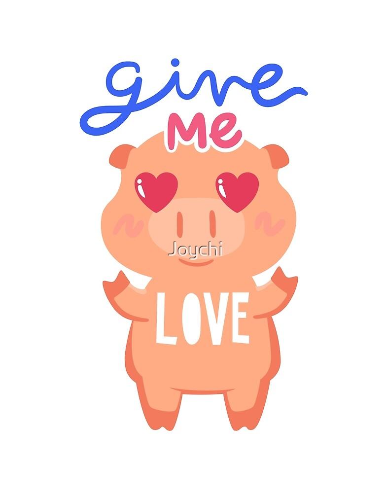 Give me Love! <3 by Joychi