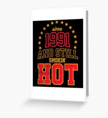 Born in 1991 and Still Smokin' HOT Greeting Card