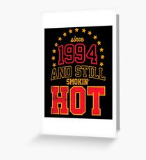 Born in 1994 and Still Smokin' HOT Greeting Card