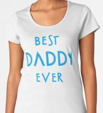 Best Daddy Ever...And I Knew It Women's Premium T-Shirt