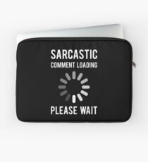Sarcastic Comment Loading  Laptop Sleeve