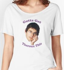 Gotta Get -Louis Theroux Women's Relaxed Fit T-Shirt