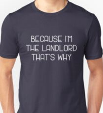 Because I'm the Landlord That's Why Funny Sarcastic Humor Saying T-Shirt