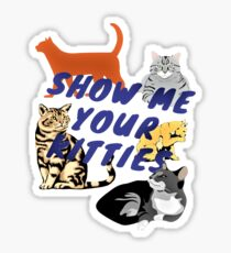 Show Me Your Kitties Sticker