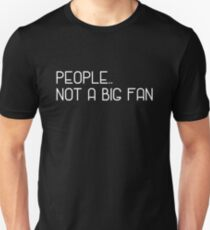 People Not A Big Fan Funny Introvert Gift Introverting Humor Unisex T-Shirt