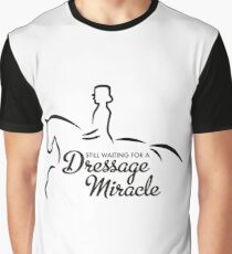 Still waiting for a Dressage Miracle Graphic T-Shirt