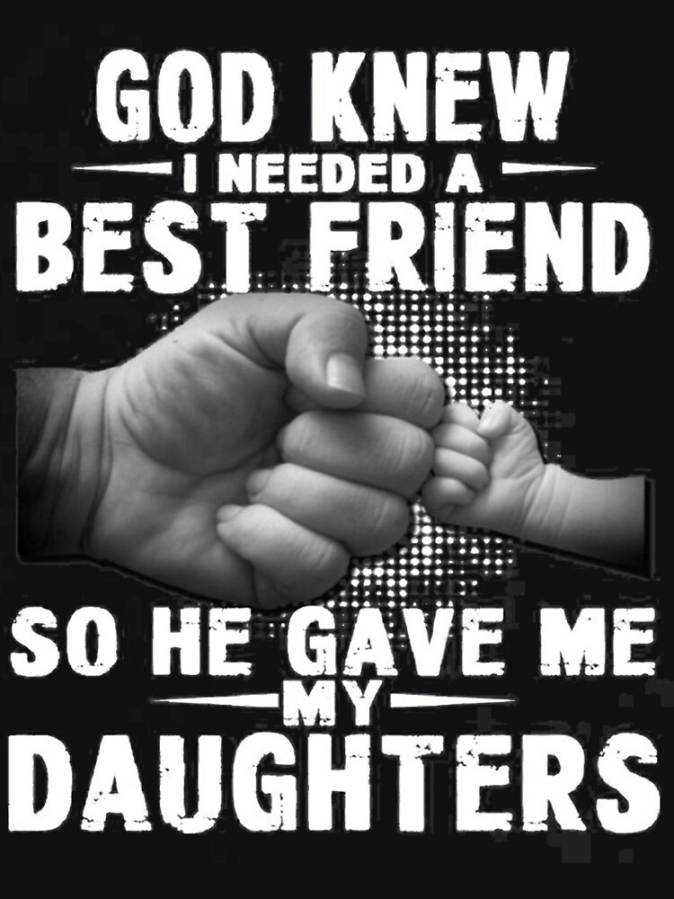 God Knew I Need A Best Friend So He Gave Me My Daughter T Shirt