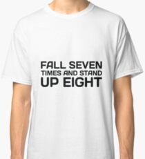 Fall Seven Times And Stand Up Eight Classic T-Shirt
