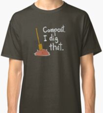 Compost. I dig that. Classic T-Shirt