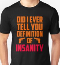 Did i Ever Tell You The Definition of INSANITY T-Shirt