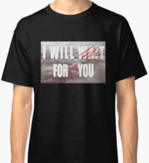 I Will Wait For (Forget) You Classic T-Shirt