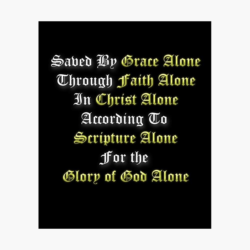 5 Solas Reformed Christian Grace Alone, Faith Alone, Christ Alone, Scripture Alone, Glory of God Alone Photographic Print
