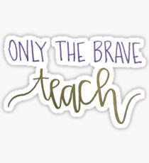 Only The Brave Teach Sticker