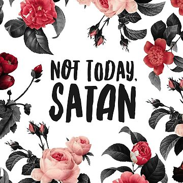 Not Today, Satan Floral Typography Print by kaespo