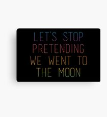 Let's Stop Pretending We Went to the Moon ... Canvas Print