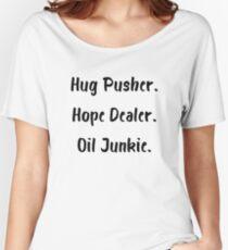 Hug Pusher Hope Dealer Oil Junkie Women's Relaxed Fit T-Shirt