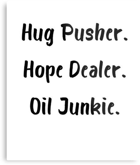 Hug Pusher Hope Dealer Oil Junkie Metal Prints By Adametzb Redbubble