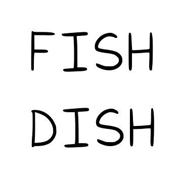 Fish Dish by MadeleineFoley