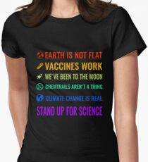Earth is not flat! Vaccines work! We've been to the moon! Chemtrails aren't a thing! Climate change is real! Stand up for science! Women's Fitted T-Shirt
