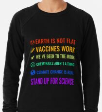 Earth is not flat! Vaccines work! We've been to the moon! Chemtrails aren't a thing! Climate change is real! Stand up for science! Lightweight Sweatshirt