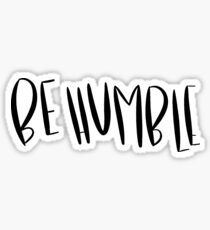 Be Humble Sticker