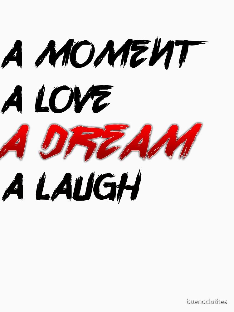 A Moment A Love A Dream A Laugh T Shirt Classic T Shirt By