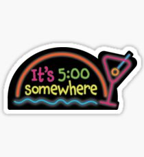 It's 5 O'Clock Somewhere Sticker