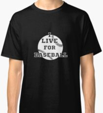 I Live For Baseball - Baseball, Baseball Players, Ball Game Classic T-Shirt