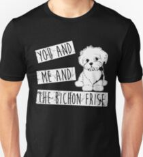 You And Me And The Bichon Frise T-Shirt
