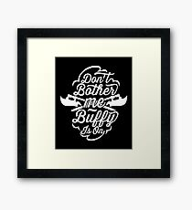 Don't Bother Me - Buffy Is On Framed Print