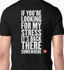 If you're looking for my stress it's back there somewhere T-Shirt