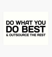 Do What You Do Best & Outsource The Rest Art Print