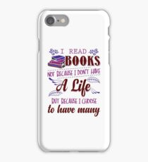 I Read Books Not Because I Don't Have a Life... iPhone Case/Skin