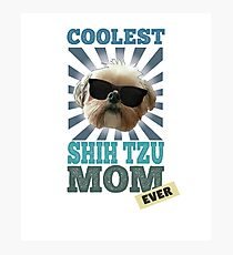 Coolest Shih Tzu Mom Ever Dog Lover Photographic Print