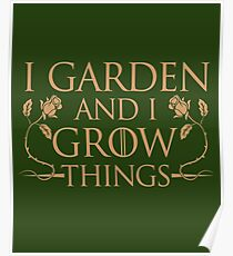 I garden and I grow things Game of Throne's Tyrion goes Gardening Poster