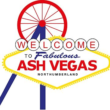 Welcome to Ash Vegas - Ashington by NORTHERNDAYS