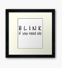 Blink If You Need Essential Oils Framed Print