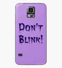 Don't Blink! Case/Skin for Samsung Galaxy