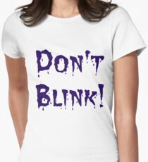 Don't Blink! Women's Fitted T-Shirt