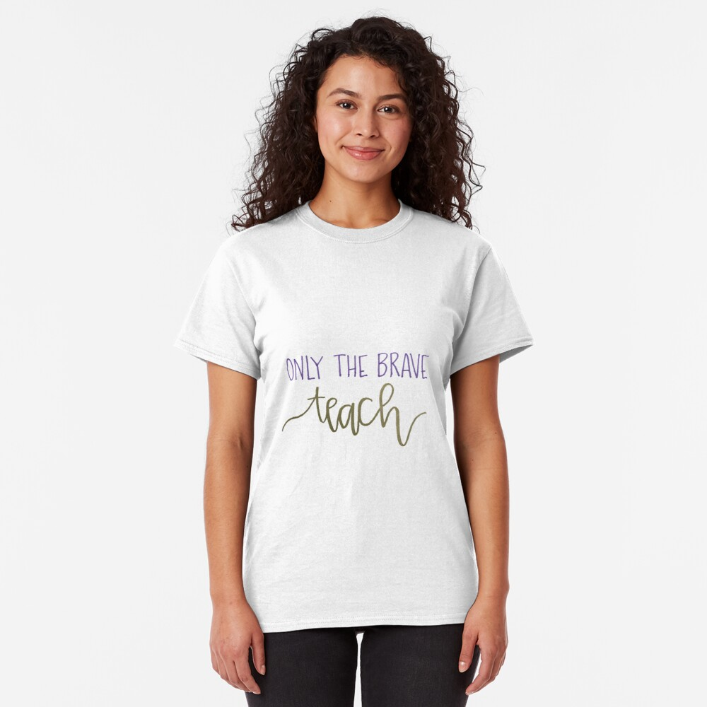 Only The Brave Teach Classic T-Shirt