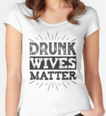 Drunk Wives Matter T Shirt funny saying wine wife drinking Women's Fitted Scoop T-Shirt
